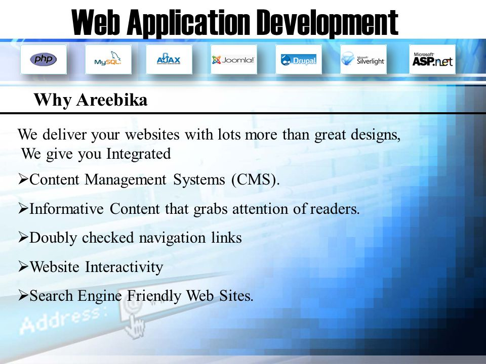 Web Application Development We deliver your websites with lots more than great designs, We give you Integrated Content Management Systems (CMS).