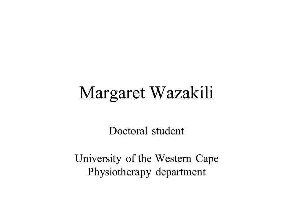 Margaret Wazakili Doctoral student University of the Western Cape Physiotherapy department