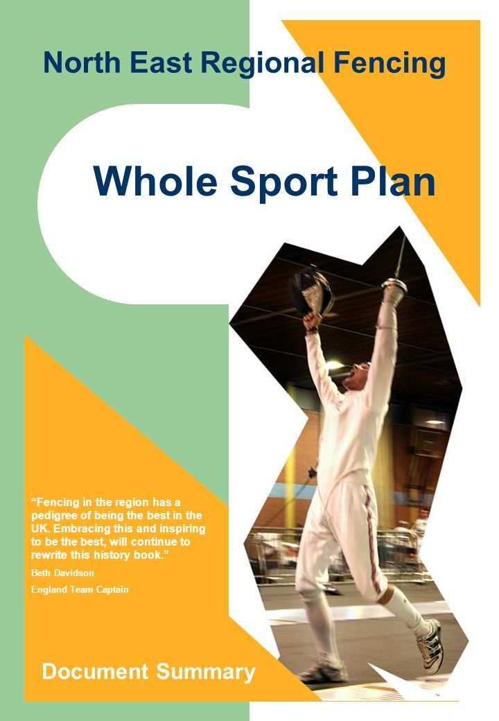 2007 Whole Sport Plan Document Summary Fencing in the region has a pedigree of being the best in the UK. Embracing this and inspiring to be the best,