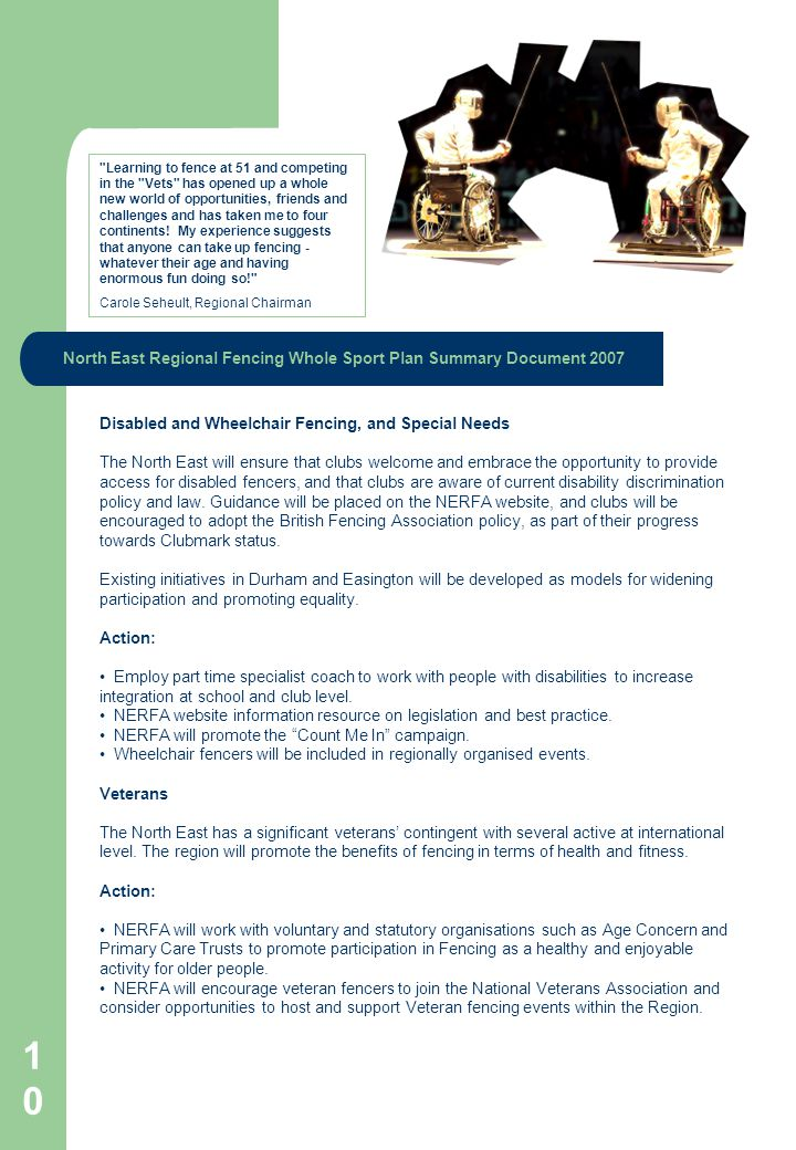 10 North East Regional Fencing Whole Sport Plan Summary Document 2007 Disabled and Wheelchair Fencing, and Special Needs The North East will ensure th