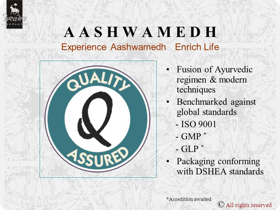 A A S H W A M E D H Experience Aashwamedh Enrich Life Aashwamedh – an epitome of youthful vigor Stands for all thats Pure, Positive & Health giving A prescription for maintenance of Total Health © All rights reserved