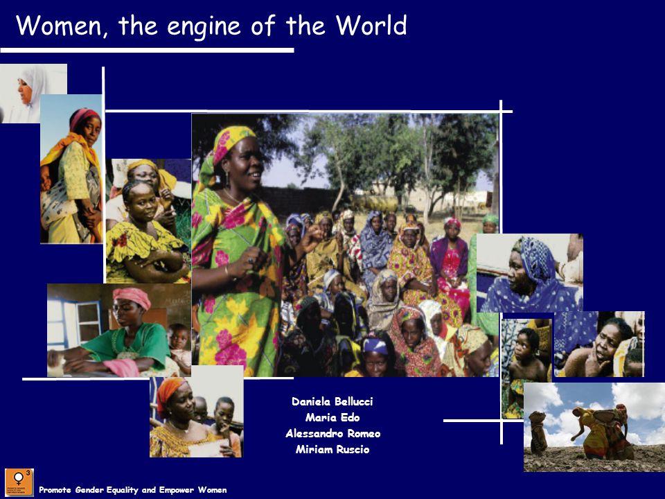 Promote Gender Equality and Empower Women Women, the engine of the World Daniela Bellucci Maria Edo Alessandro Romeo Miriam Ruscio