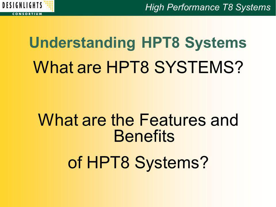 High Performance T8 Systems Understanding HPT8 Systems What are HPT8 SYSTEMS.