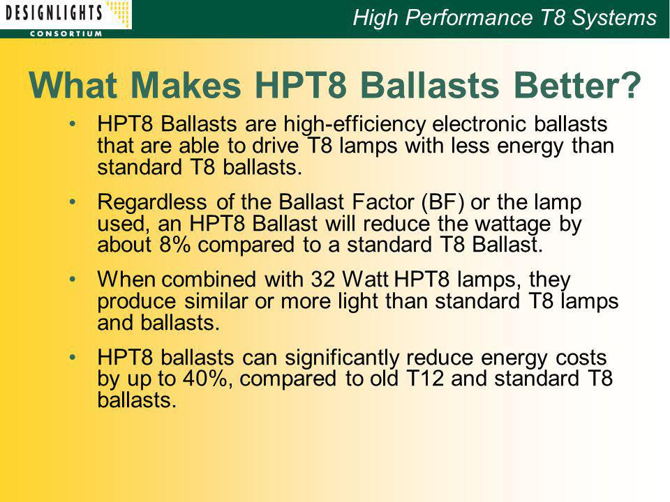 High Performance T8 Systems What Makes HPT8 Ballasts Better.