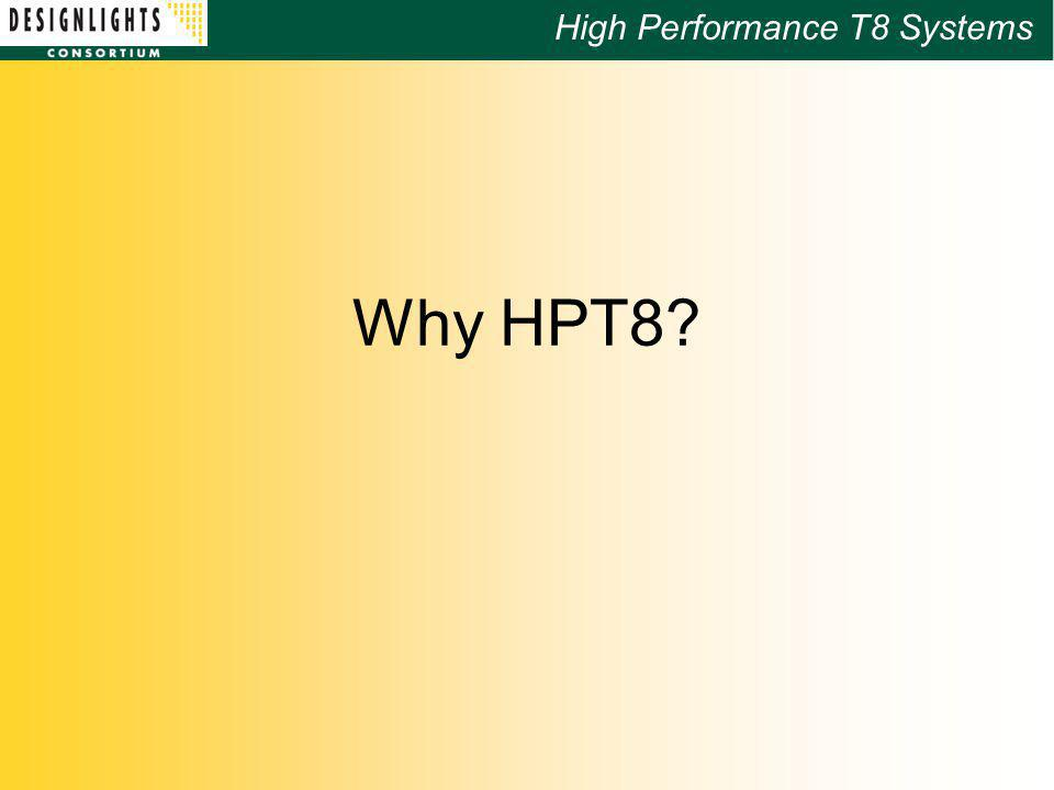High Performance T8 Systems Why HPT8