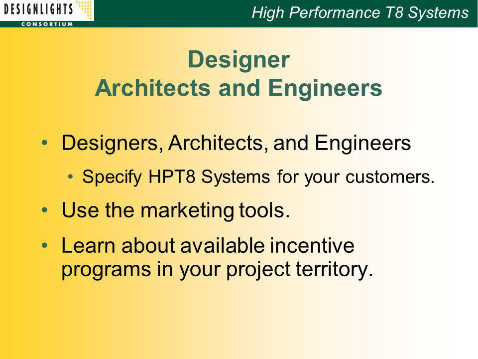 High Performance T8 Systems Designer Architects and Engineers Designers, Architects, and Engineers Specify HPT8 Systems for your customers.