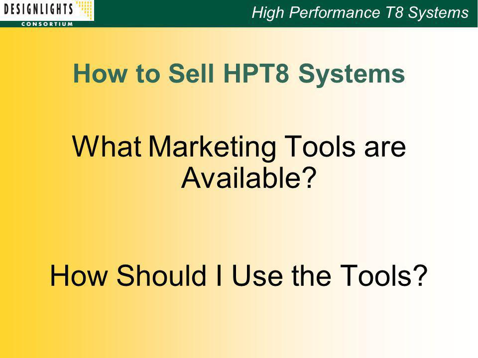 High Performance T8 Systems How to Sell HPT8 Systems What Marketing Tools are Available.