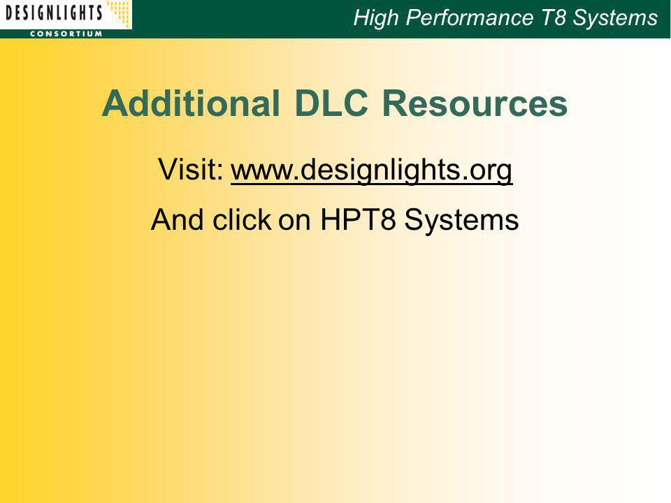 High Performance T8 Systems Additional DLC Resources Visit: www.designlights.org And click on HPT8 Systems
