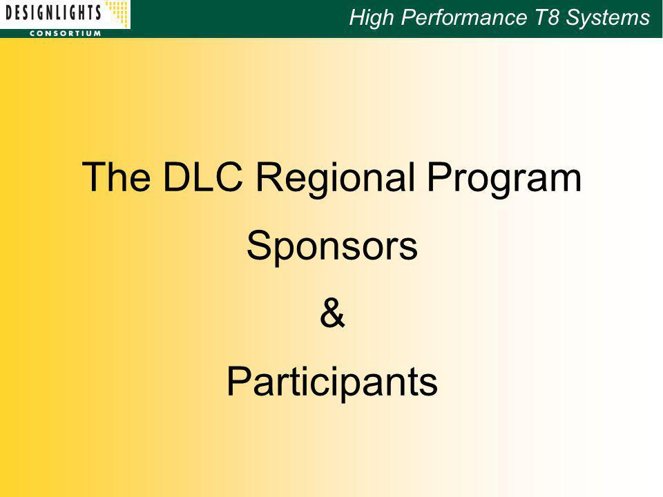 High Performance T8 Systems The DLC Regional Program Sponsors & Participants