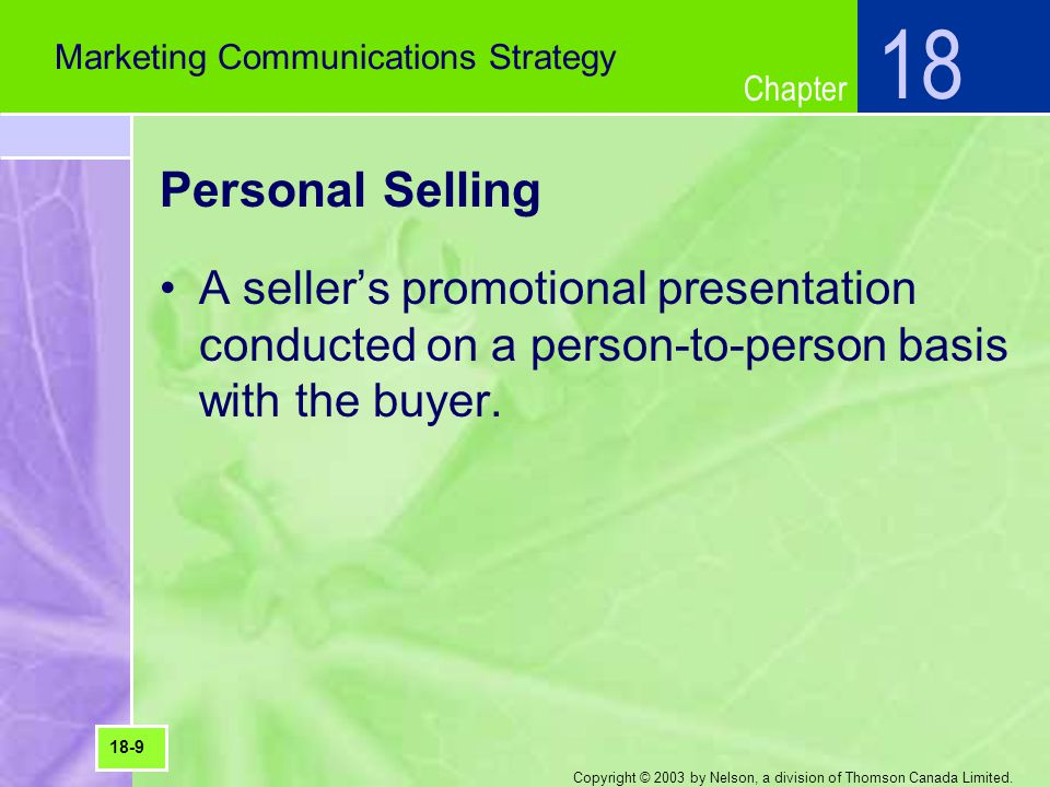 Chapter Copyright © 2003 by Nelson, a division of Thomson Canada Limited. Personal Selling A sellers promotional presentation conducted on a person-to