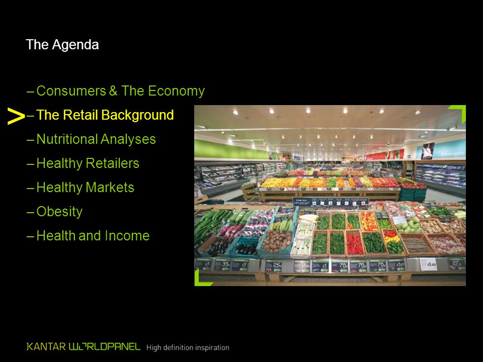 The Agenda > –Consumers & The Economy –The Retail Background –Nutritional Analyses –Healthy Retailers –Healthy Markets –Obesity –Health and Income