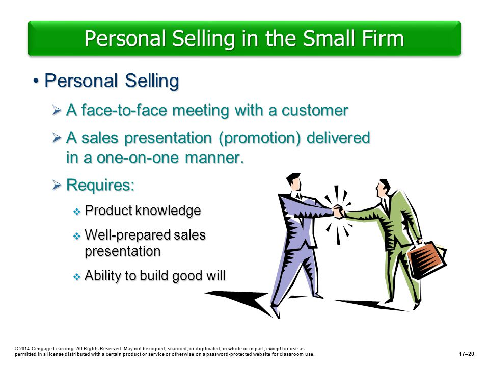 Personal Selling in the Small Firm Personal SellingPersonal Selling A face-to-face meeting with a customer A face-to-face meeting with a customer A sa
