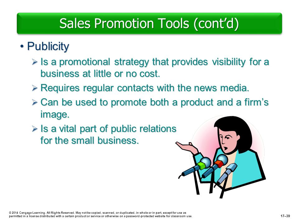 Sales Promotion Tools (contd) PublicityPublicity Is a promotional strategy that provides visibility for a business at little or no cost. Is a promotio