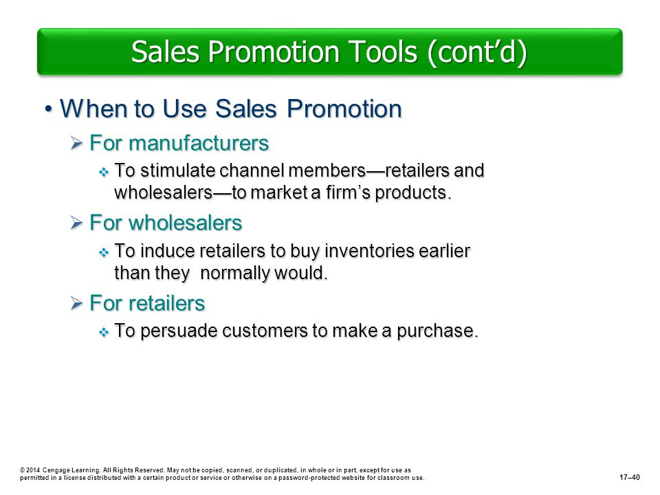 Sales Promotion Tools (contd) When to Use Sales PromotionWhen to Use Sales Promotion For manufacturers For manufacturers To stimulate channel membersr