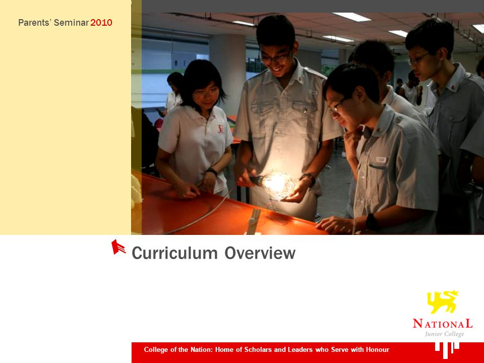 College of the Nation: Home of Scholars and Leaders who Serve with Honour Curriculum Overview Parents Seminar 2010