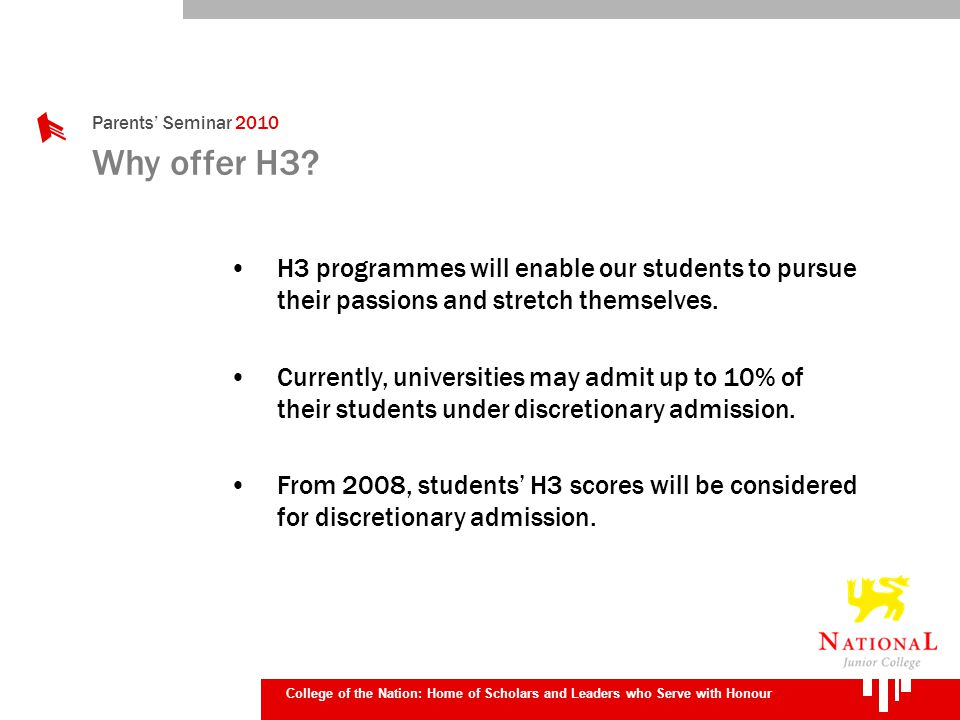 College of the Nation: Home of Scholars and Leaders who Serve with Honour Why offer H3? H3 programmes will enable our students to pursue their passion