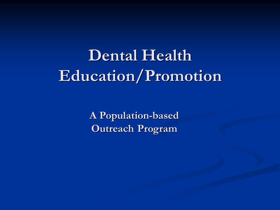 Dental Health Education/Promotion A Population-based Outreach Program