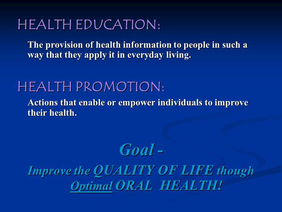HEALTH EDUCATION: The provision of health information to people in such a way that they apply it in everyday living. HEALTH PROMOTION: Actions that en