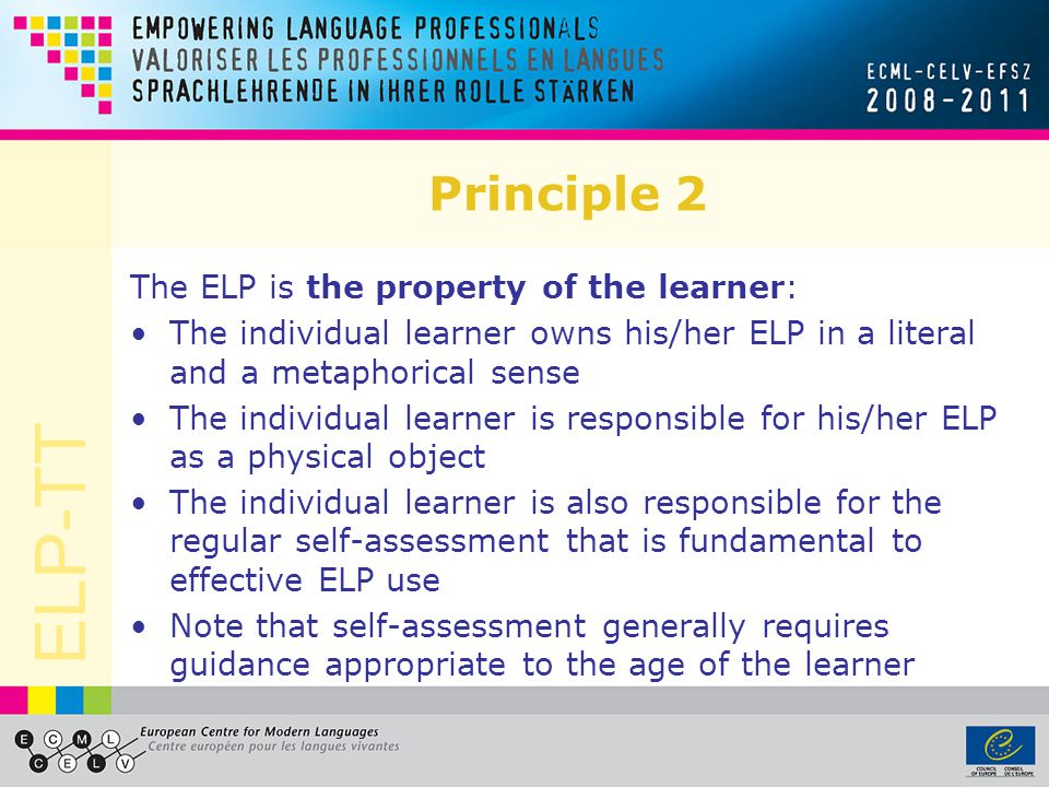 ELP-TT Principle 2 The ELP is the property of the learner: The individual learner owns his/her ELP in a literal and a metaphorical sense The individua