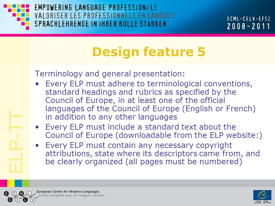 ELP-TT Design feature 5 Terminology and general presentation: Every ELP must adhere to terminological conventions, standard headings and rubrics as sp