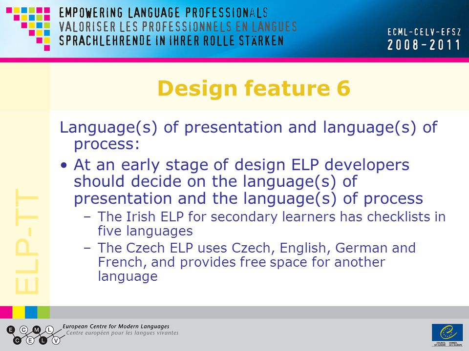 ELP-TT Design feature 6 Language(s) of presentation and language(s) of process: At an early stage of design ELP developers should decide on the langua