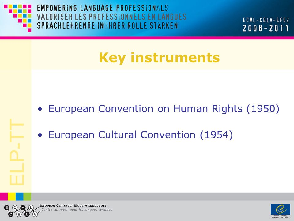 ELP-TT Key instruments European Convention on Human Rights (1950) European Cultural Convention (1954)
