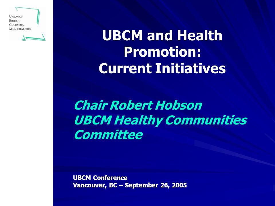 Chair Robert Hobson Mayor Sharon Hartwell, Vice Chair Councillor Ellen Woodsworth Councillor Bev Bellina Mayor Wayne Dahlen UBCM Healthy Communities Committee