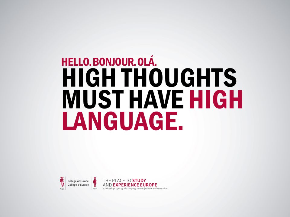 HELLO. BONJOUR. OLÁ. HIGH THOUGHTS MUST HAVE HIGH LANGUAGE.