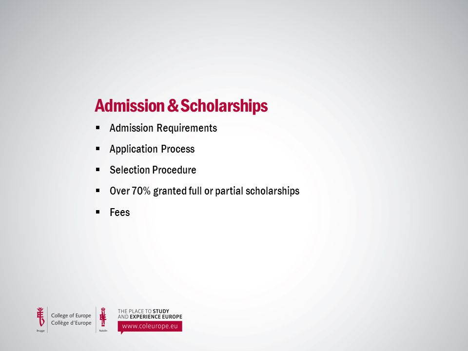 Admission & Scholarships Admission Requirements Application Process Selection Procedure Over 70% granted full or partial scholarships Fees