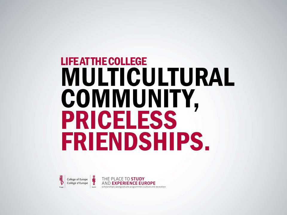 LIFE AT THE COLLEGE MULTICULTURAL COMMUNITY, PRICELESS FRIENDSHIPS.