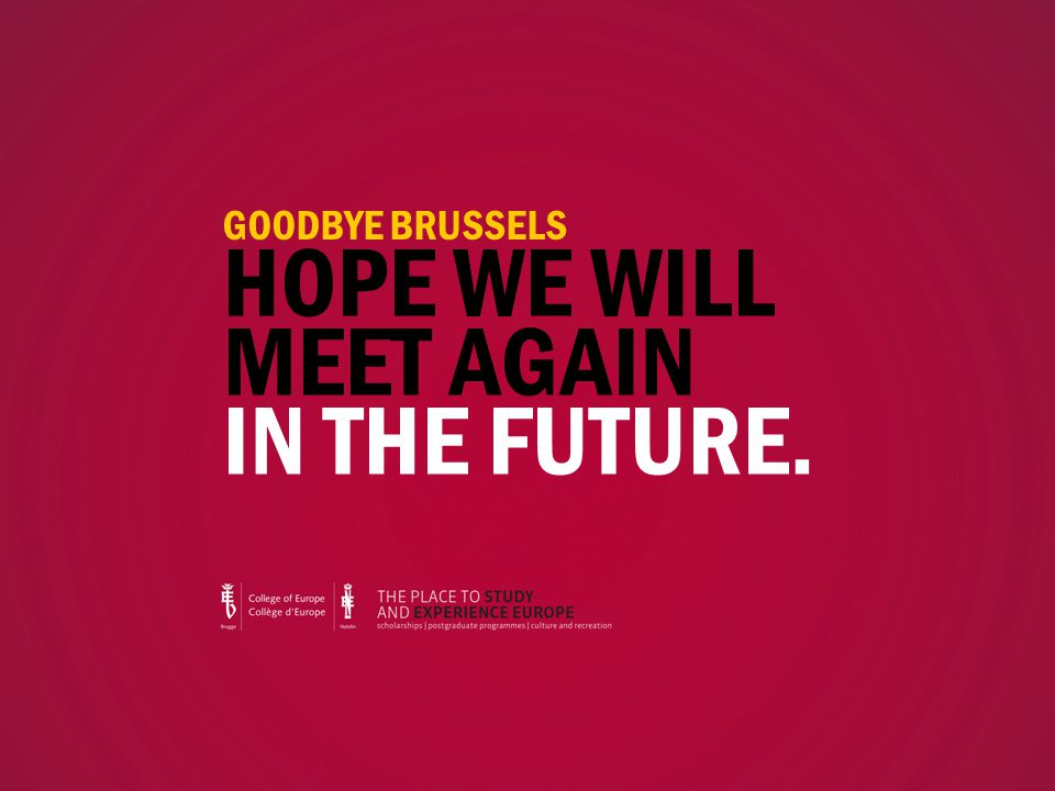 GOODBYE BRUSSELS HOPE WE WILL MEET AGAIN IN THE FUTURE.