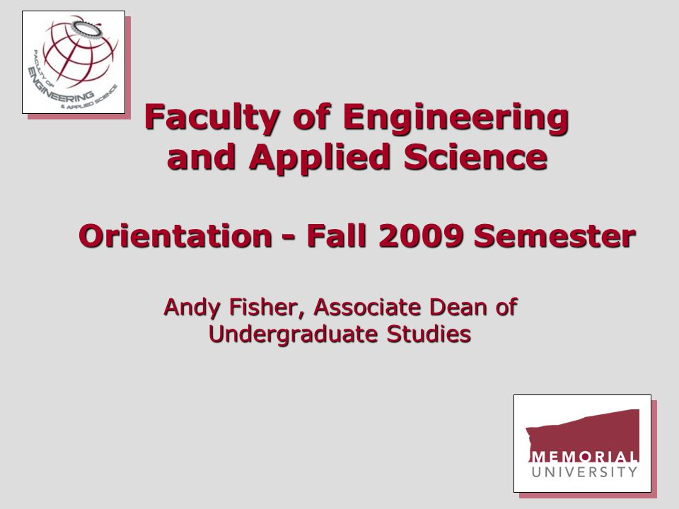 Faculty of Engineering and Applied Science Orientation - Fall 2009 Semester Andy Fisher, Associate Dean of Undergraduate Studies