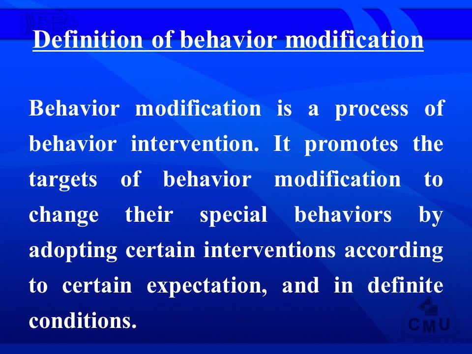 Definition of behavior modification Behavior modification is a process of behavior intervention.