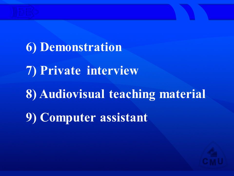6) Demonstration 7) Private interview 8) Audiovisual teaching material 9) Computer assistant