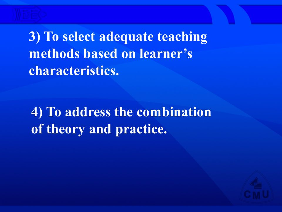3) To select adequate teaching methods based on learners characteristics.