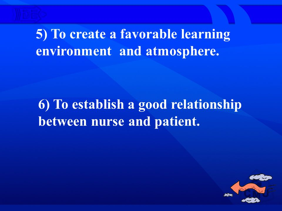 5) To create a favorable learning environment and atmosphere.
