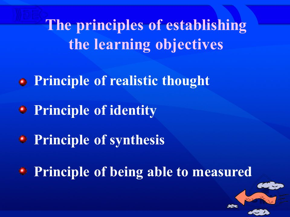 The principles of establishing the learning objectives Principle of realistic thought Principle of identity Principle of synthesis Principle of being able to measured