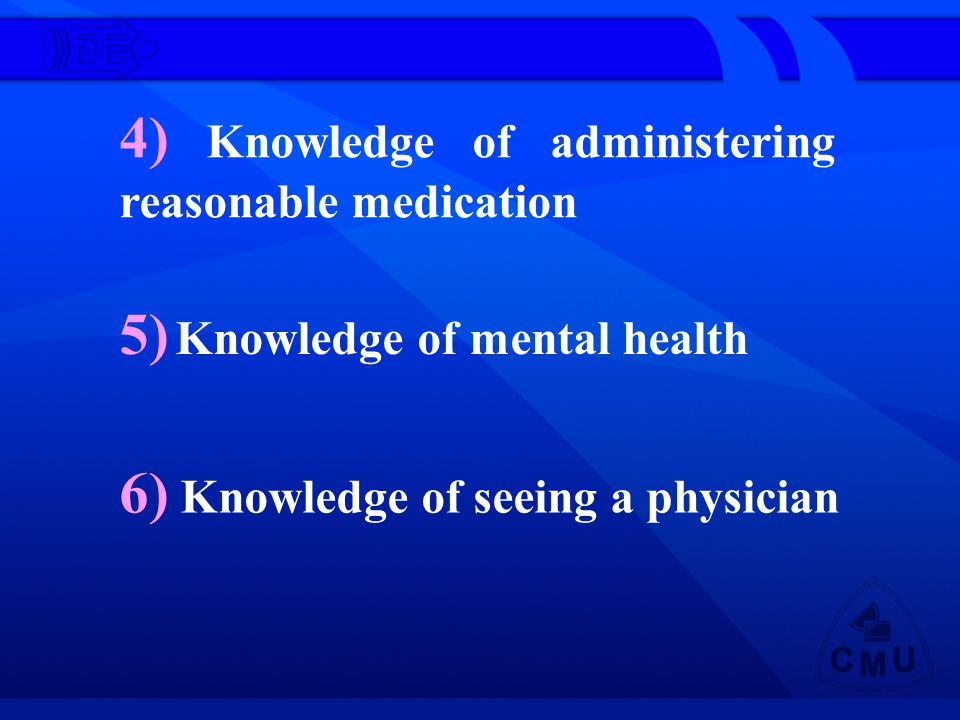 4) Knowledge of administering reasonable medication 5) Knowledge of mental health 6) Knowledge of seeing a physician