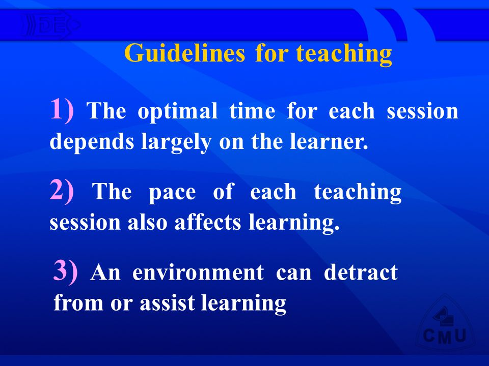 Guidelines for teaching 1) The optimal time for each session depends largely on the learner.