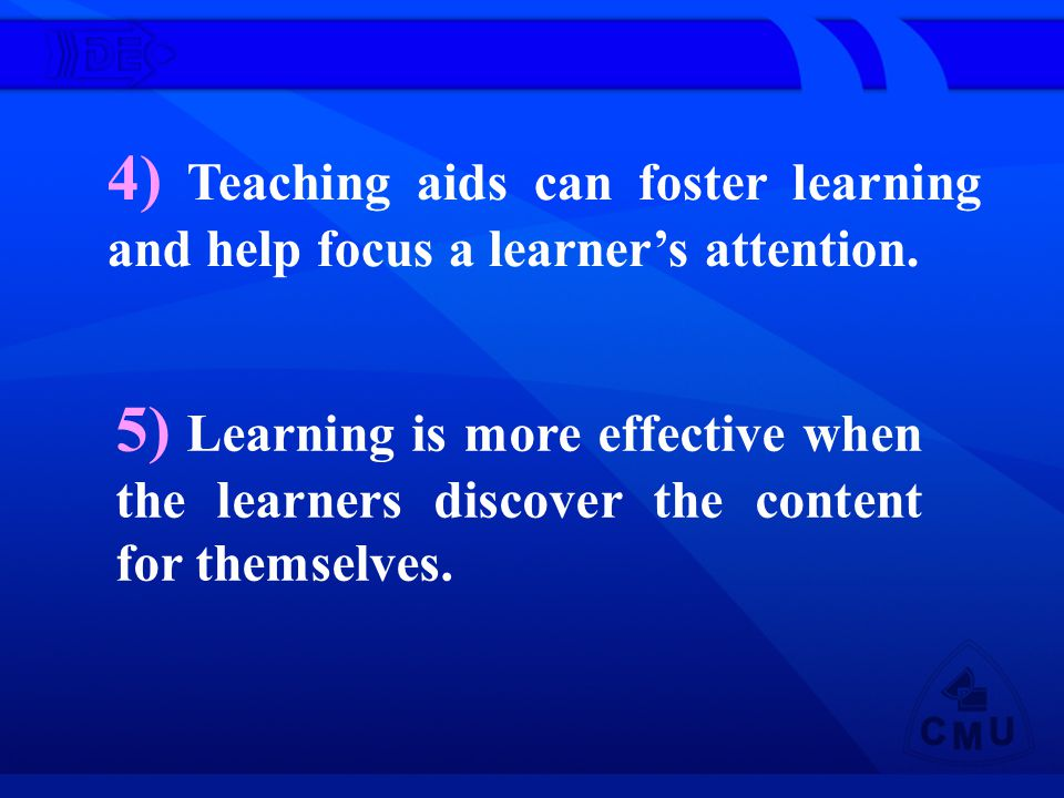 4) Teaching aids can foster learning and help focus a learners attention.