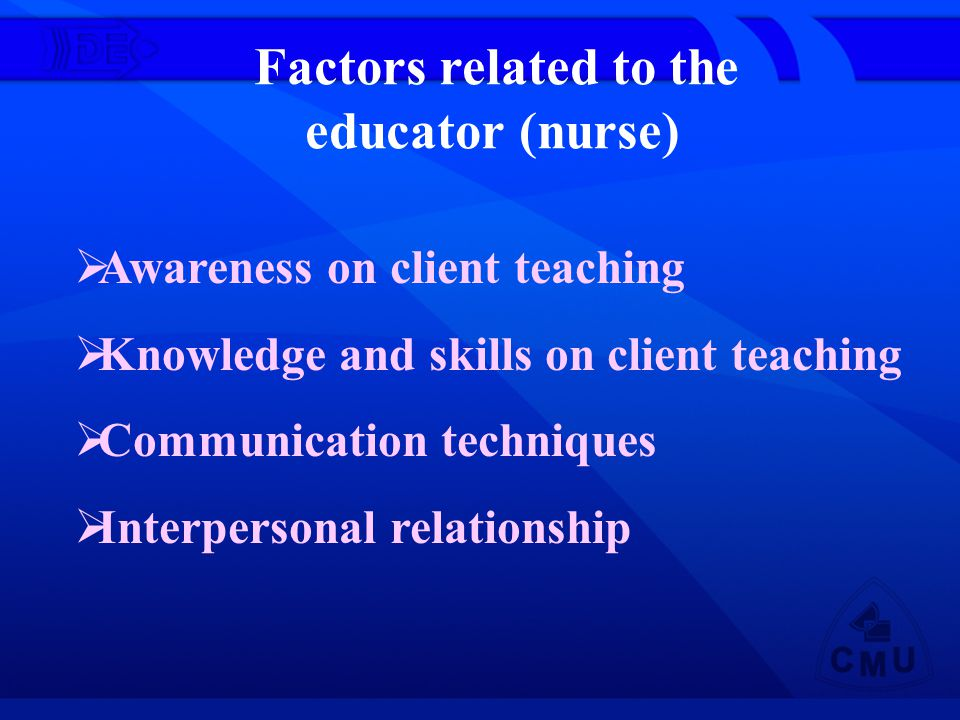 Factors related to the educator (nurse) Awareness on client teaching Knowledge and skills on client teaching Communication techniques Interpersonal relationship