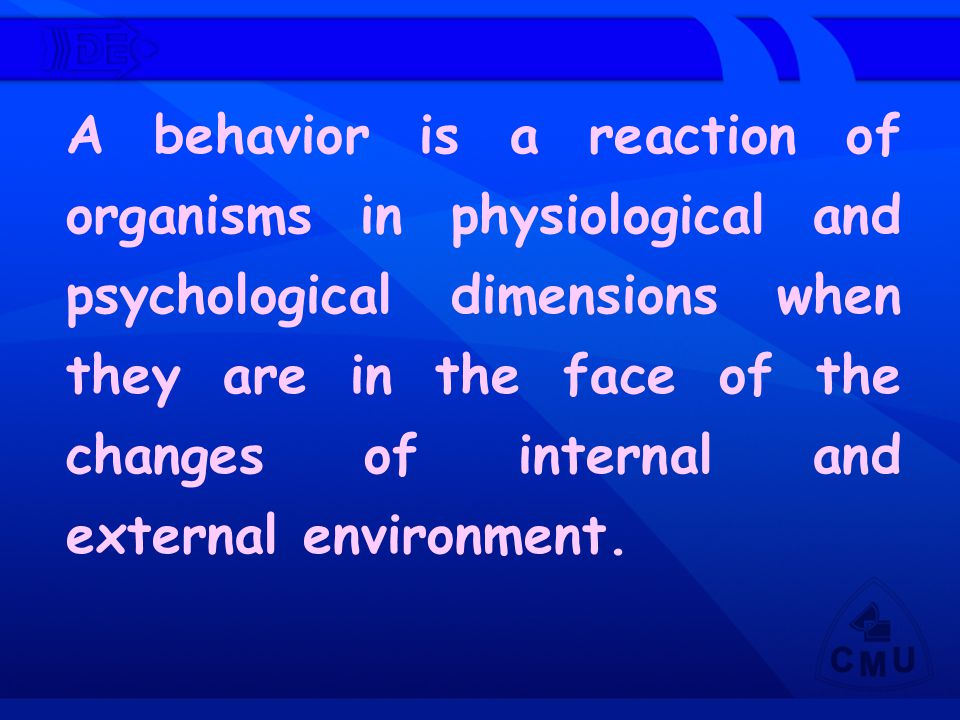 A behavior is a reaction of organisms in physiological and psychological dimensions when they are in the face of the changes of internal and external environment.