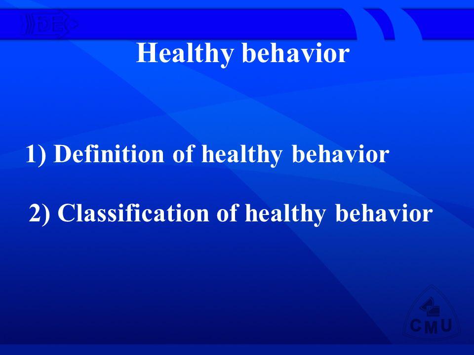 Healthy behavior 1) Definition of healthy behavior 2) Classification of healthy behavior