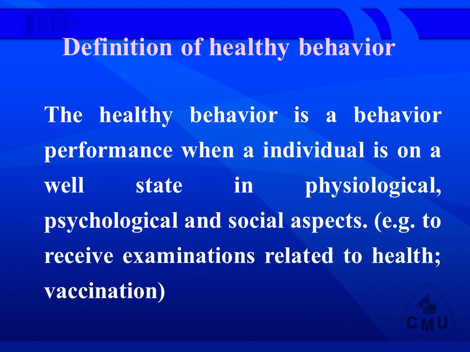 The healthy behavior is a behavior performance when a individual is on a well state in physiological, psychological and social aspects.