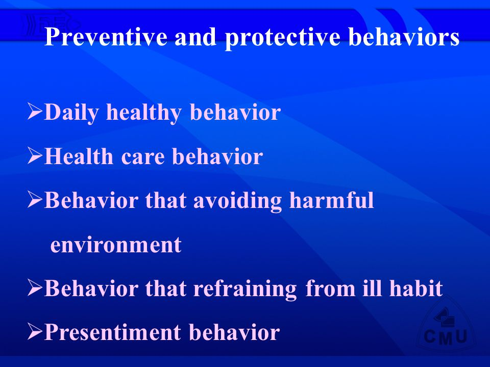 Preventive and protective behaviors Daily healthy behavior Health care behavior Behavior that avoiding harmful environment Behavior that refraining from ill habit Presentiment behavior