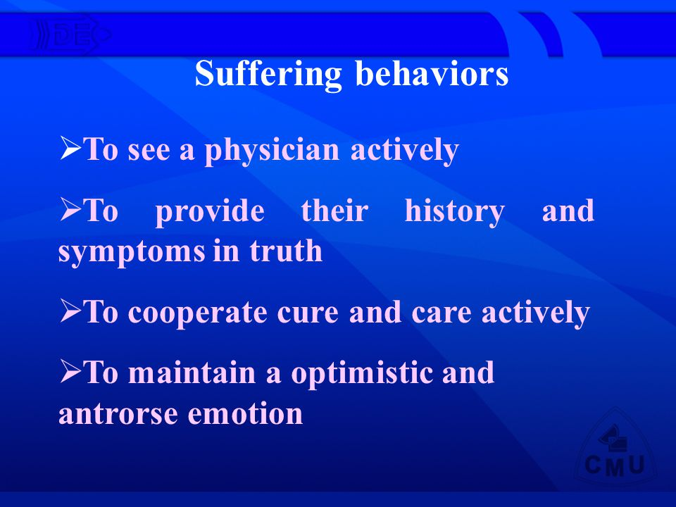 Suffering behaviors To see a physician actively To provide their history and symptoms in truth To cooperate cure and care actively To maintain a optimistic and antrorse emotion