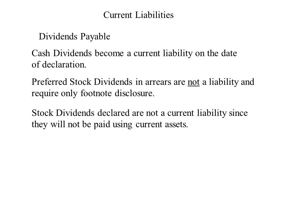 Current Liabilities Dividends Payable Cash Dividends become a current liability on the date of declaration.