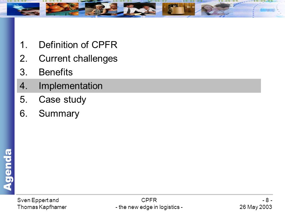 Sven Eppert and Thomas Kapfhamer CPFR - the new edge in logistics - 26 May 2003 - 19 - (= Collaborative Promotion Management) Promotion planning Forecasting of promotion volumes Checking orders and inventories of outlets Monitoring promotion sales Evaluation after promotion Supported by a workflow-tool Elements of CPM Case study