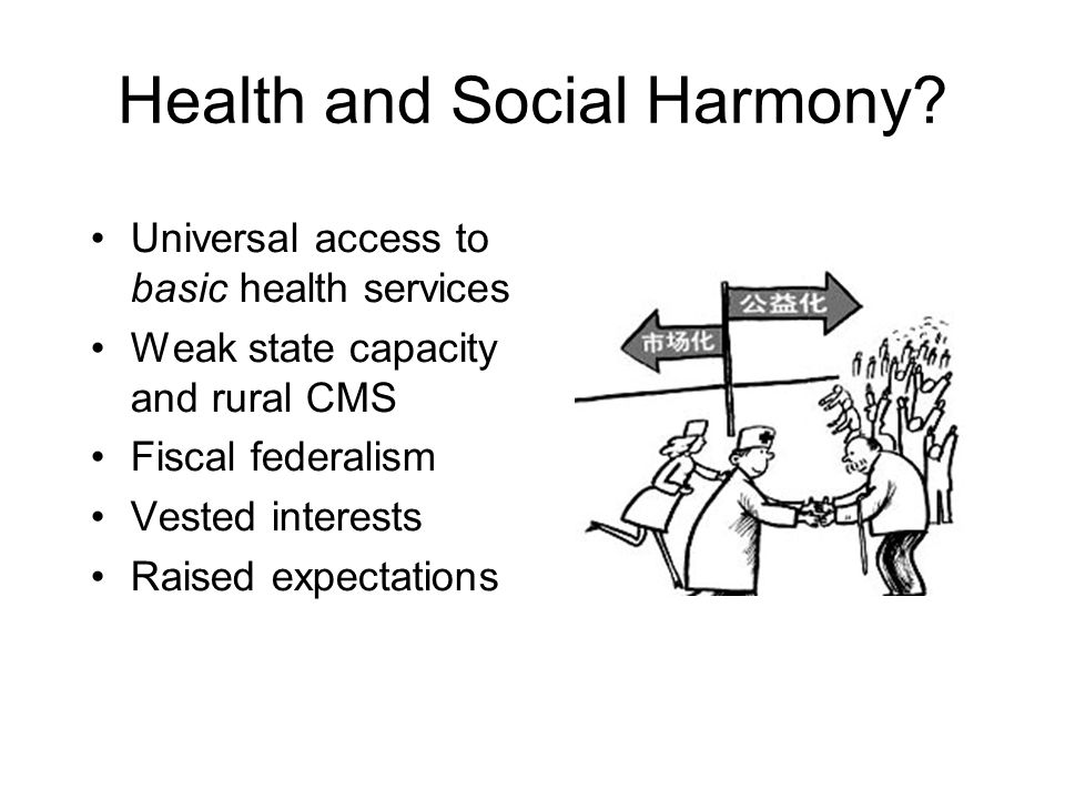 Health and Social Harmony? Universal access to basic health services Weak state capacity and rural CMS Fiscal federalism Vested interests Raised expec