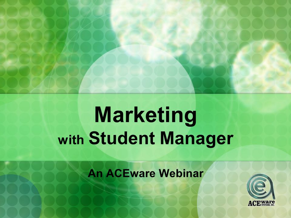 Marketing with Student Manager An ACEware Webinar